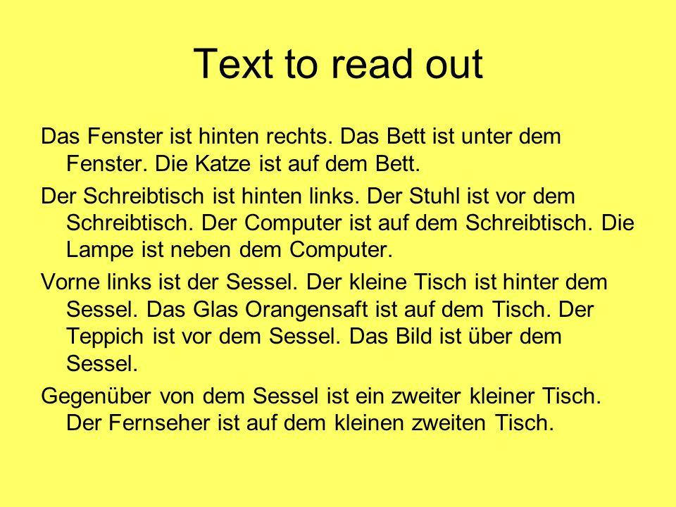 Text to read out Das Fenster ist hinten rechts. Das Bett ist unter dem Fenster. Die Katze ist auf dem Bett. Der Schreibtisch ist hinten links. Der Stu