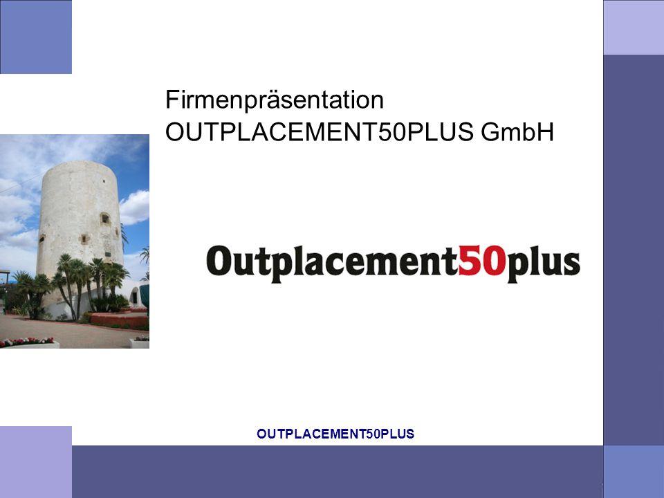 OUTPLACEMENT50PLUS Firmenpräsentation OUTPLACEMENT50PLUS GmbH