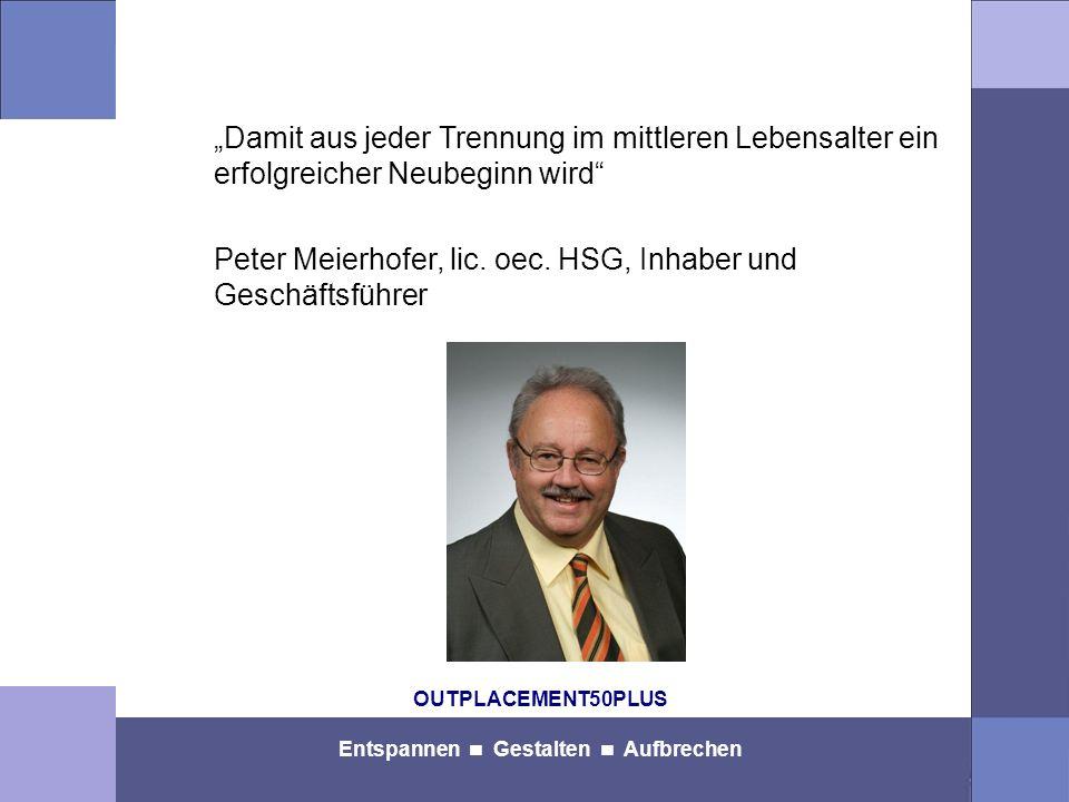 OUTPLACEMENT50PLUS Entspannen Gestalten Aufbrechen Damit aus jeder Trennung im mittleren Lebensalter ein erfolgreicher Neubeginn wird Peter Meierhofer