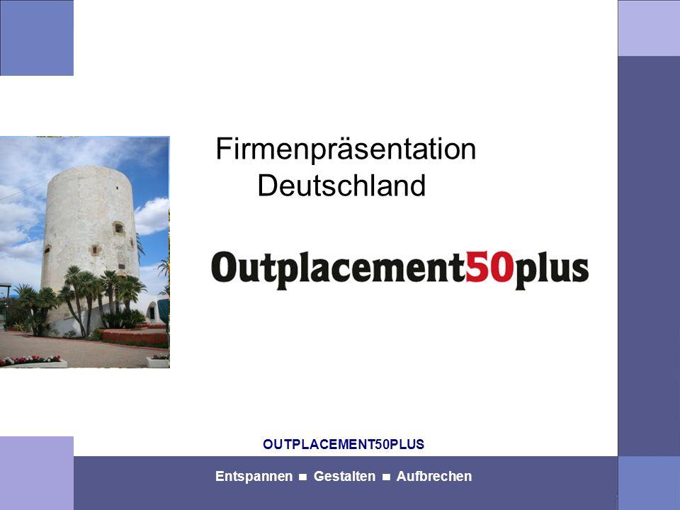 OUTPLACEMENT50PLUS Entspannen Gestalten Aufbrechen Damit aus jeder Trennung im mittleren Lebensalter ein erfolgreicher Neubeginn wird Friedhelm Glöckner Leiter OUTPLACEMENT50PLUS Deutschland