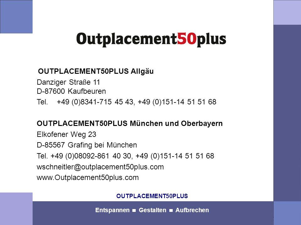 OUTPLACEMENT50PLUS Entspannen Gestalten Aufbrechen OUTPLACEMENT50PLUS Allgäu Danziger Stra ß e 11 D-87600 Kaufbeuren Tel.