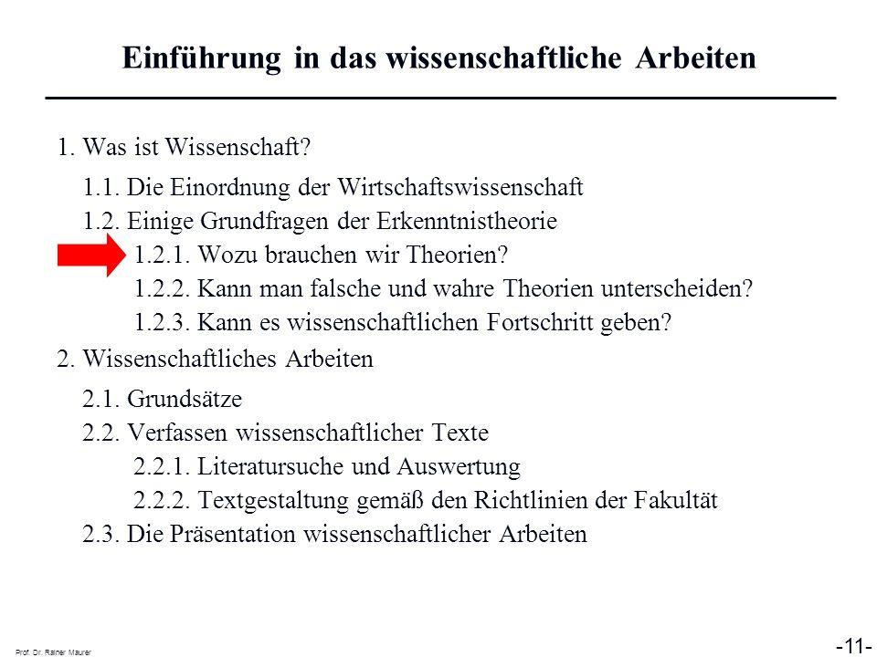Prof. Dr. Rainer Maurer -11- 1. Was ist Wissenschaft? 1.1. Die Einordnung der Wirtschaftswissenschaft 1.2. Einige Grundfragen der Erkenntnistheorie 1.