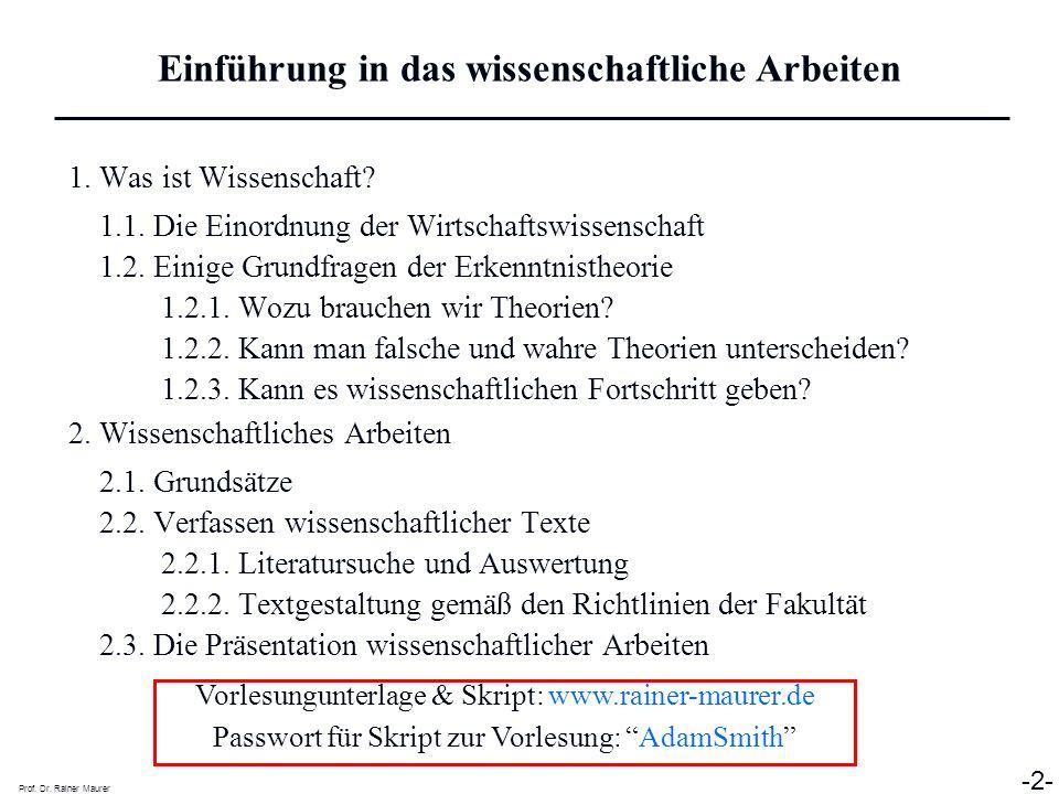 Prof. Dr. Rainer Maurer -2- 1. Was ist Wissenschaft? 1.1. Die Einordnung der Wirtschaftswissenschaft 1.2. Einige Grundfragen der Erkenntnistheorie 1.2