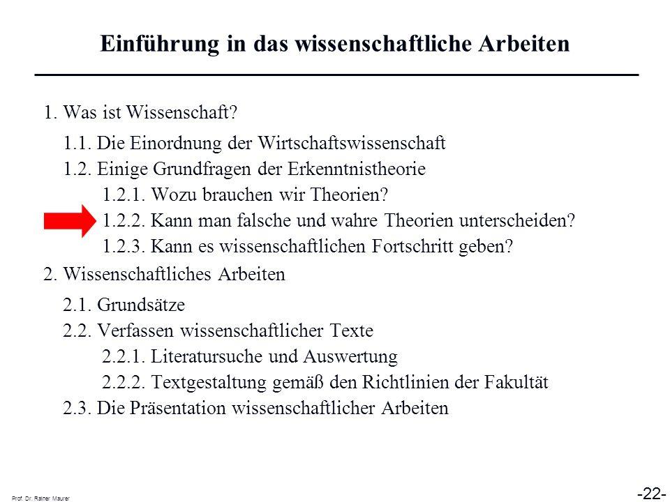 Prof. Dr. Rainer Maurer -22- 1. Was ist Wissenschaft? 1.1. Die Einordnung der Wirtschaftswissenschaft 1.2. Einige Grundfragen der Erkenntnistheorie 1.