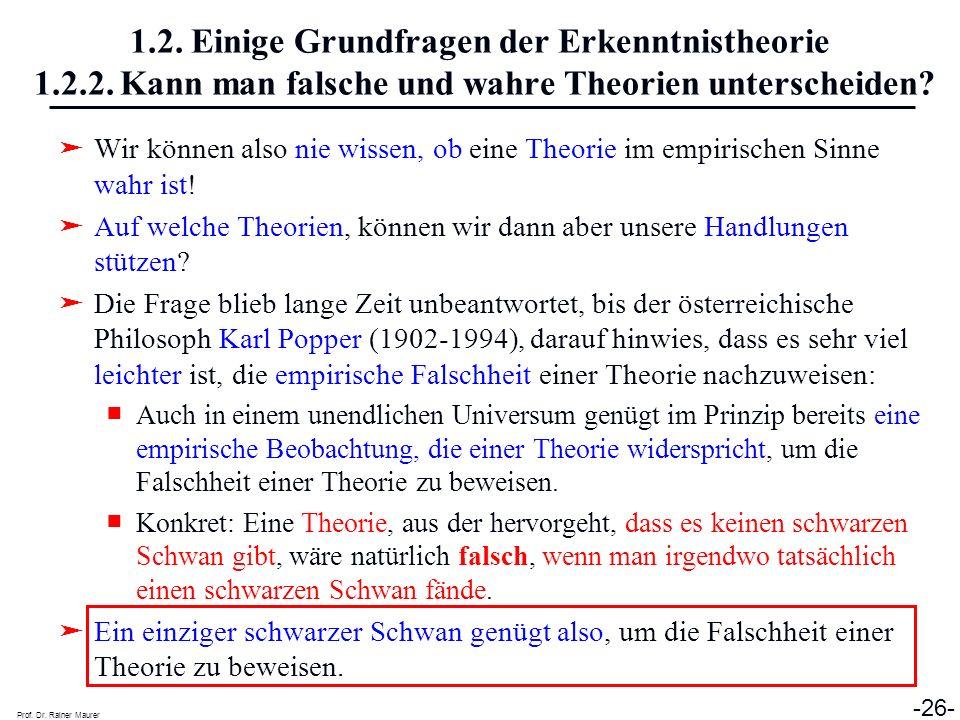Prof. Dr. Rainer Maurer -26- 1.2. Einige Grundfragen der Erkenntnistheorie 1.2.2. Kann man falsche und wahre Theorien unterscheiden? Wir können also n