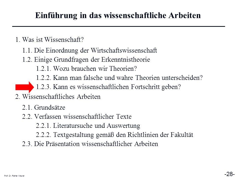Prof. Dr. Rainer Maurer -28- 1. Was ist Wissenschaft? 1.1. Die Einordnung der Wirtschaftswissenschaft 1.2. Einige Grundfragen der Erkenntnistheorie 1.
