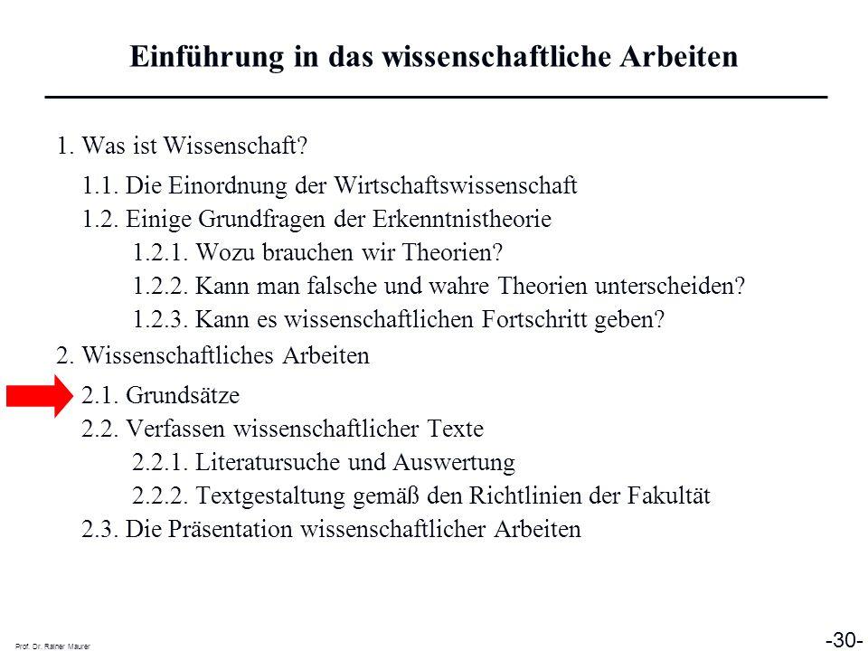 Prof. Dr. Rainer Maurer -30- 1. Was ist Wissenschaft? 1.1. Die Einordnung der Wirtschaftswissenschaft 1.2. Einige Grundfragen der Erkenntnistheorie 1.