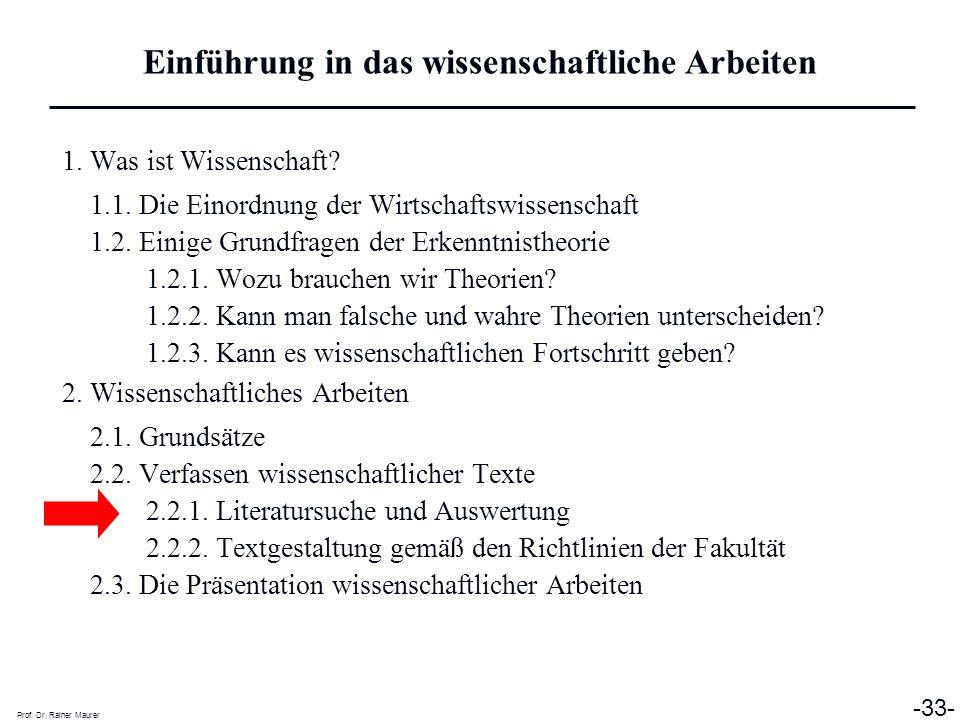 Prof. Dr. Rainer Maurer -33- 1. Was ist Wissenschaft? 1.1. Die Einordnung der Wirtschaftswissenschaft 1.2. Einige Grundfragen der Erkenntnistheorie 1.