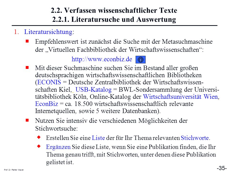 Prof. Dr. Rainer Maurer -35- 2.2. Verfassen wissenschaftlicher Texte 2.2.1. Literatursuche und Auswertung 1.Literatursichtung: Empfehlenswert ist zunä