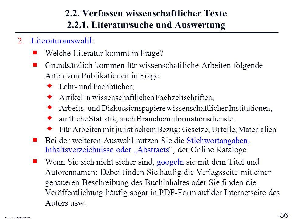 Prof. Dr. Rainer Maurer -36- 2.2. Verfassen wissenschaftlicher Texte 2.2.1. Literatursuche und Auswertung 2.Literaturauswahl: Welche Literatur kommt i