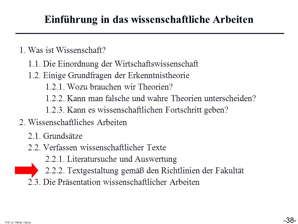 Prof. Dr. Rainer Maurer -38- 1. Was ist Wissenschaft? 1.1. Die Einordnung der Wirtschaftswissenschaft 1.2. Einige Grundfragen der Erkenntnistheorie 1.