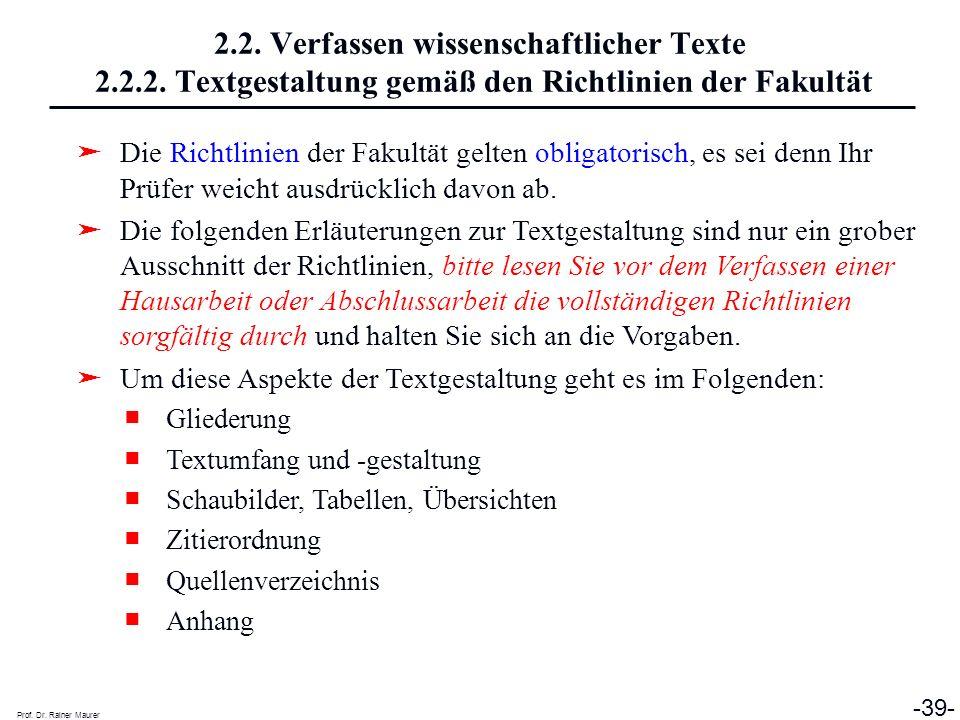 Prof. Dr. Rainer Maurer -39- 2.2. Verfassen wissenschaftlicher Texte 2.2.2. Textgestaltung gemäß den Richtlinien der Fakultät Die Richtlinien der Faku