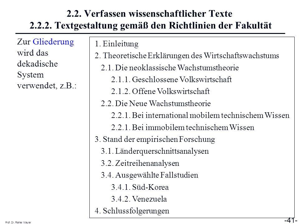 Prof. Dr. Rainer Maurer -41- 2.2. Verfassen wissenschaftlicher Texte 2.2.2. Textgestaltung gemäß den Richtlinien der Fakultät Zur Gliederung wird das