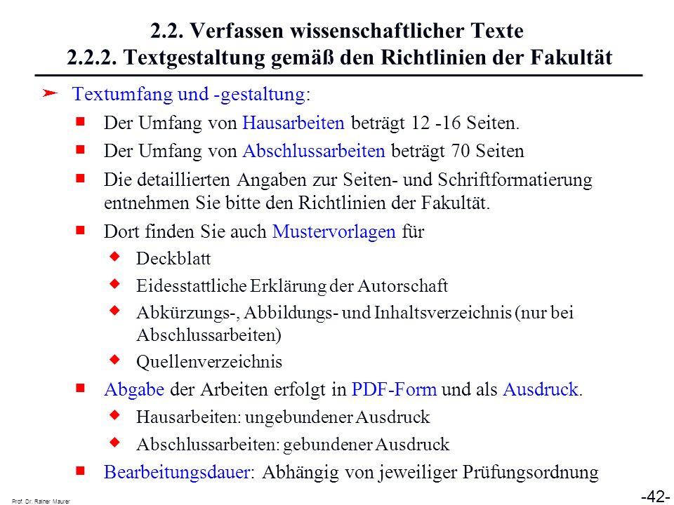 Prof. Dr. Rainer Maurer -42- 2.2. Verfassen wissenschaftlicher Texte 2.2.2. Textgestaltung gemäß den Richtlinien der Fakultät Textumfang und -gestaltu