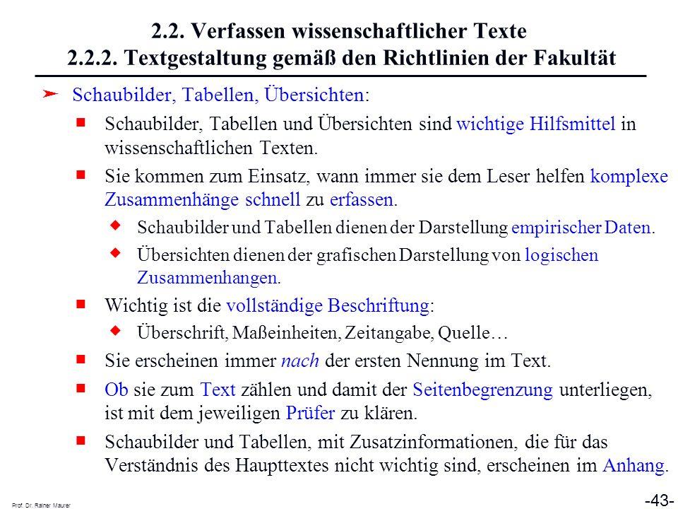 Prof. Dr. Rainer Maurer -43- 2.2. Verfassen wissenschaftlicher Texte 2.2.2. Textgestaltung gemäß den Richtlinien der Fakultät Schaubilder, Tabellen, Ü