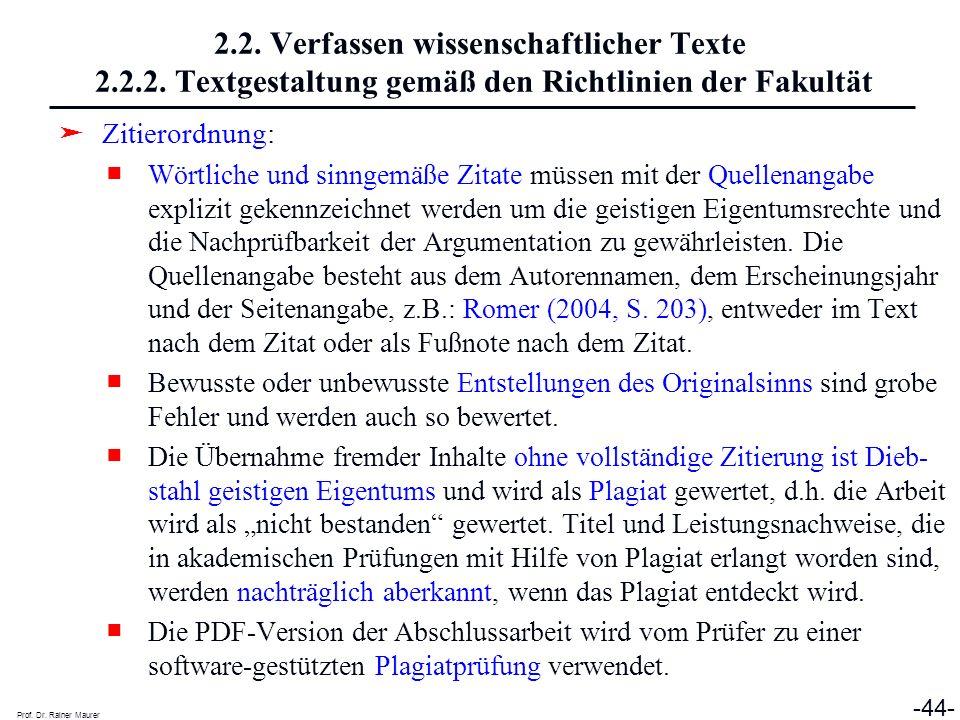 Prof. Dr. Rainer Maurer -44- 2.2. Verfassen wissenschaftlicher Texte 2.2.2. Textgestaltung gemäß den Richtlinien der Fakultät Zitierordnung: Wörtliche