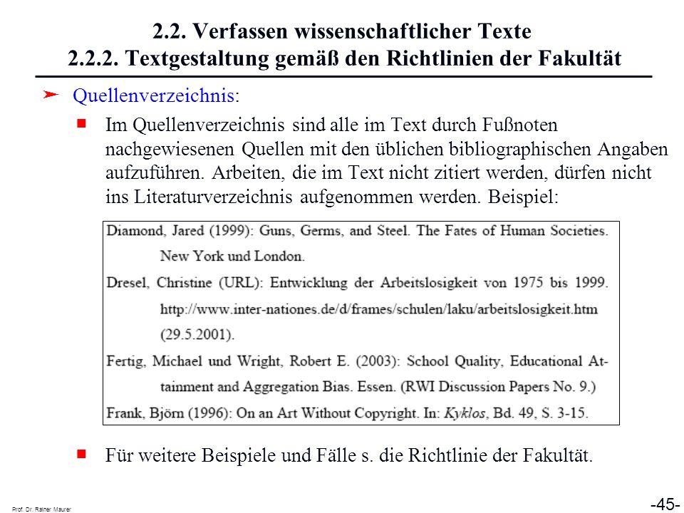 Prof. Dr. Rainer Maurer -45- 2.2. Verfassen wissenschaftlicher Texte 2.2.2. Textgestaltung gemäß den Richtlinien der Fakultät Quellenverzeichnis: Im Q