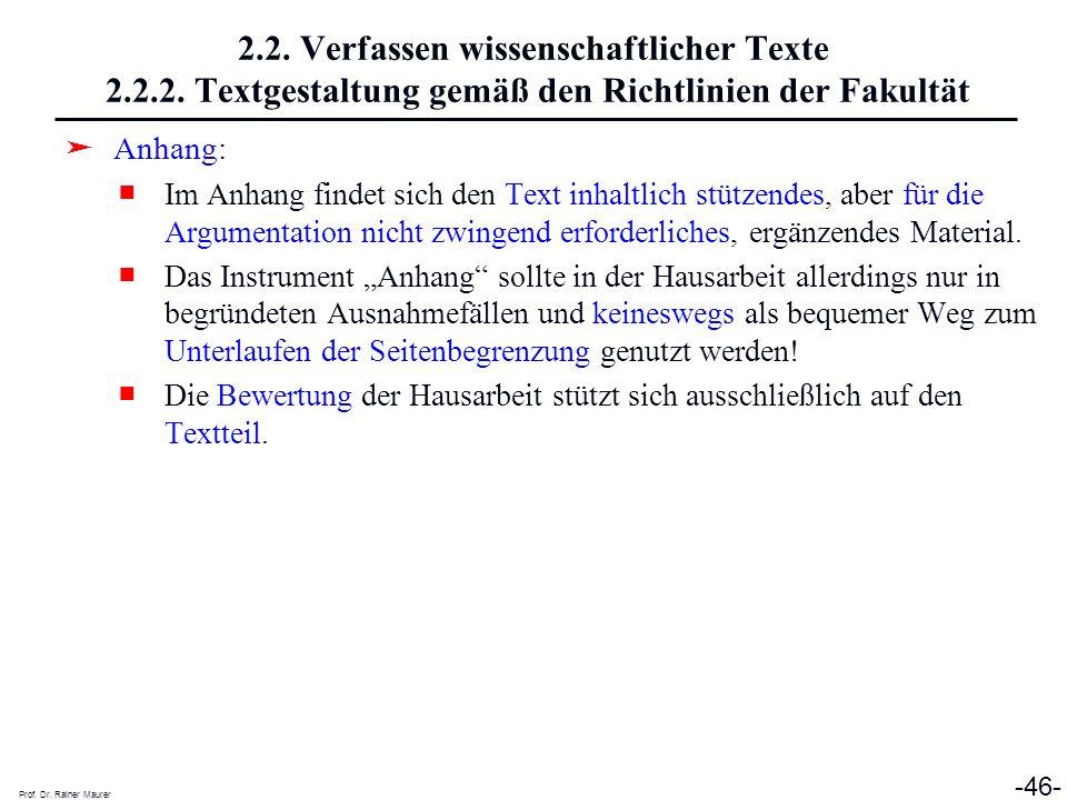 Prof. Dr. Rainer Maurer -46- 2.2. Verfassen wissenschaftlicher Texte 2.2.2. Textgestaltung gemäß den Richtlinien der Fakultät Anhang: Im Anhang findet