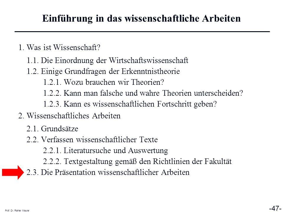 Prof. Dr. Rainer Maurer -47- 1. Was ist Wissenschaft? 1.1. Die Einordnung der Wirtschaftswissenschaft 1.2. Einige Grundfragen der Erkenntnistheorie 1.