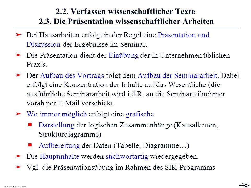 Prof. Dr. Rainer Maurer -48- 2.2. Verfassen wissenschaftlicher Texte 2.3. Die Präsentation wissenschaftlicher Arbeiten Bei Hausarbeiten erfolgt in der