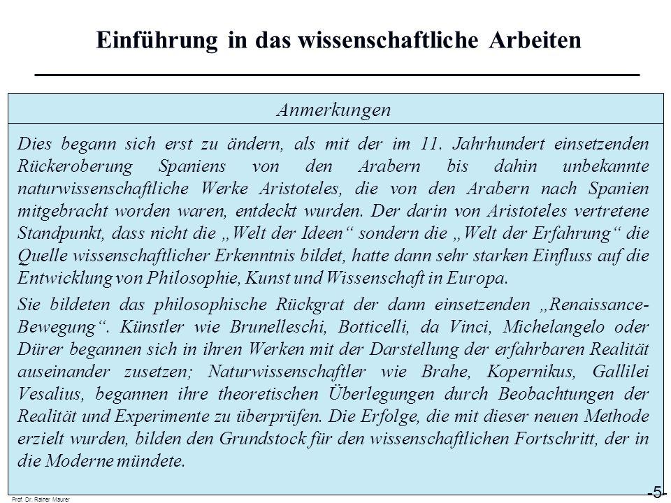 Anmerkungen Prof. Dr. Rainer Maurer -5- Einführung in das wissenschaftliche Arbeiten Dies begann sich erst zu ändern, als mit der im 11. Jahrhundert e