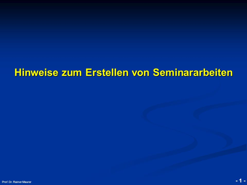 © RAINER MAURER, Pforzheim - 1 - Prof. Dr. Rainer Maurer Hinweise zum Erstellen von Seminararbeiten