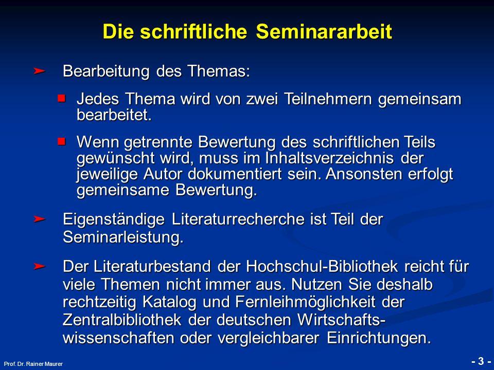 © RAINER MAURER, Pforzheim - 3 - Prof. Dr. Rainer Maurer Die schriftliche Seminararbeit Bearbeitung des Themas: Bearbeitung des Themas: Jedes Thema wi
