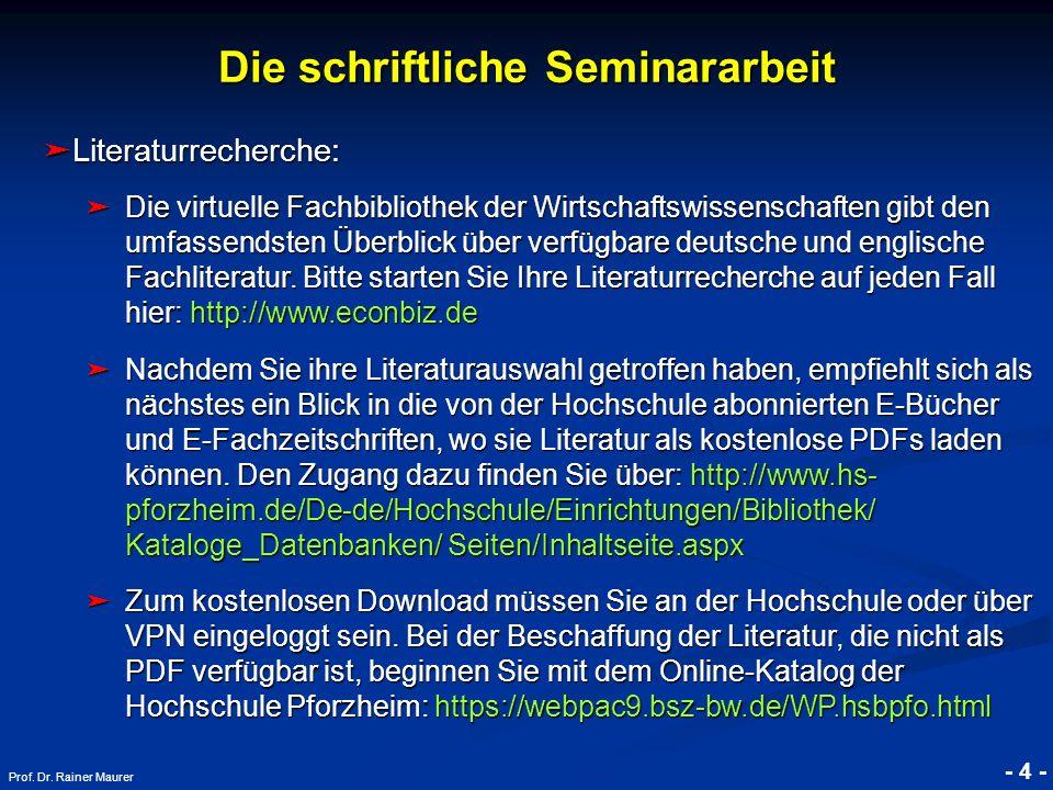 © RAINER MAURER, Pforzheim - 4 - Prof. Dr. Rainer Maurer Die schriftliche Seminararbeit Literaturrecherche: Literaturrecherche: Die virtuelle Fachbibl