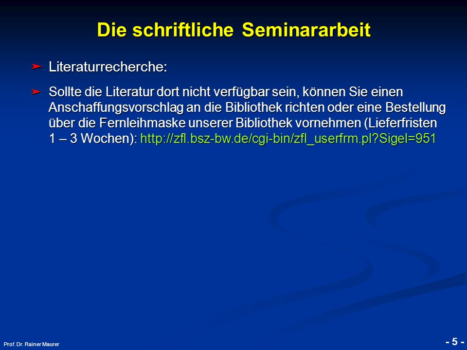 © RAINER MAURER, Pforzheim - 5 - Prof. Dr. Rainer Maurer Die schriftliche Seminararbeit Literaturrecherche: Literaturrecherche: Sollte die Literatur d