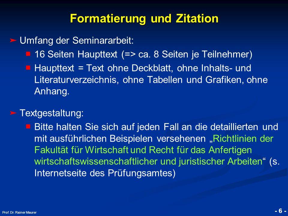 © RAINER MAURER, Pforzheim - 6 - Prof. Dr. Rainer Maurer Umfang der Seminararbeit: 16 Seiten Haupttext (=> ca. 8 Seiten je Teilnehmer) Haupttext = Tex
