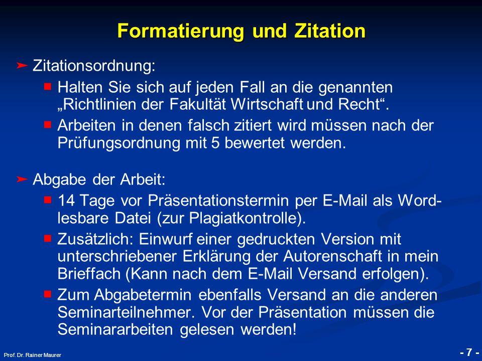 © RAINER MAURER, Pforzheim - 7 - Prof. Dr. Rainer Maurer Zitationsordnung: Halten Sie sich auf jeden Fall an die genannten Richtlinien der Fakultät Wi