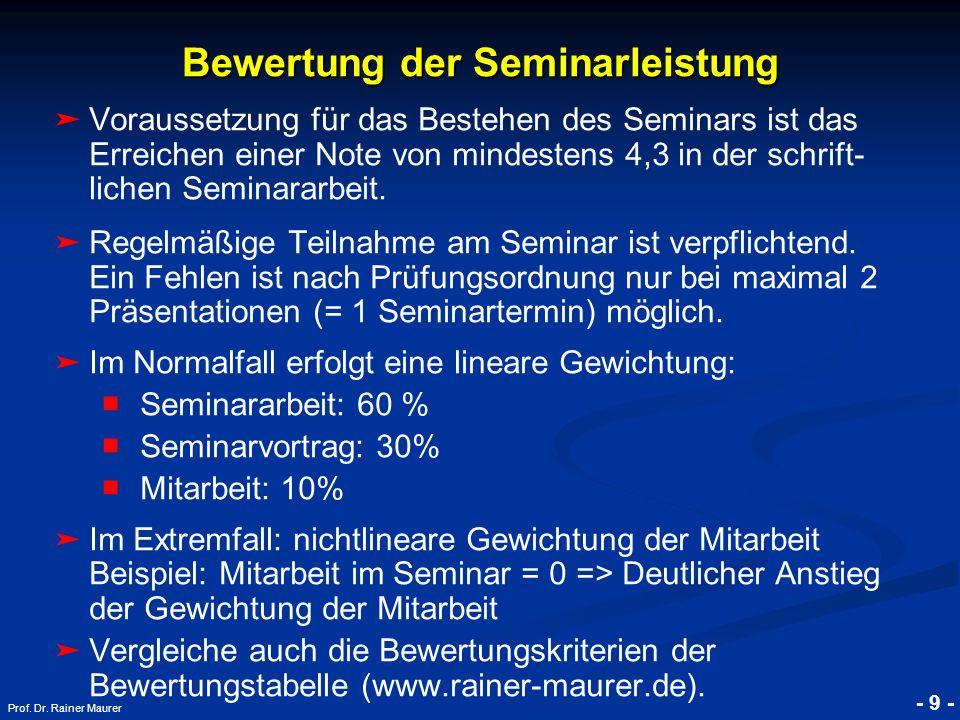 © RAINER MAURER, Pforzheim - 9 - Prof. Dr. Rainer Maurer Bewertung der Seminarleistung Voraussetzung für das Bestehen des Seminars ist das Erreichen e