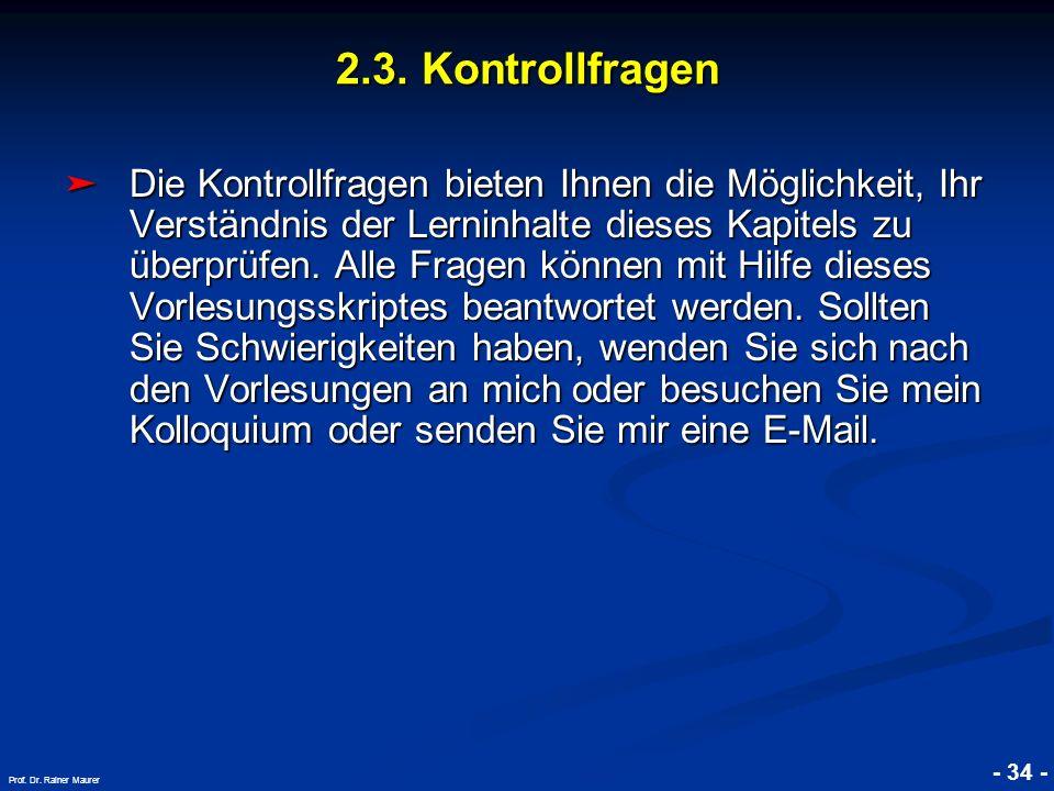 © RAINER MAURER, Pforzheim - 34 - Prof. Dr. Rainer Maurer 2.3. Kontrollfragen Die Kontrollfragen bieten Ihnen die Möglichkeit, Ihr Verständnis der Ler
