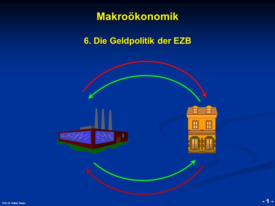 © RAINER MAURER, Pforzheim - 1 - Prof. Dr. Rainer Maure Makroökonomik 6. Die Geldpolitik der EZB