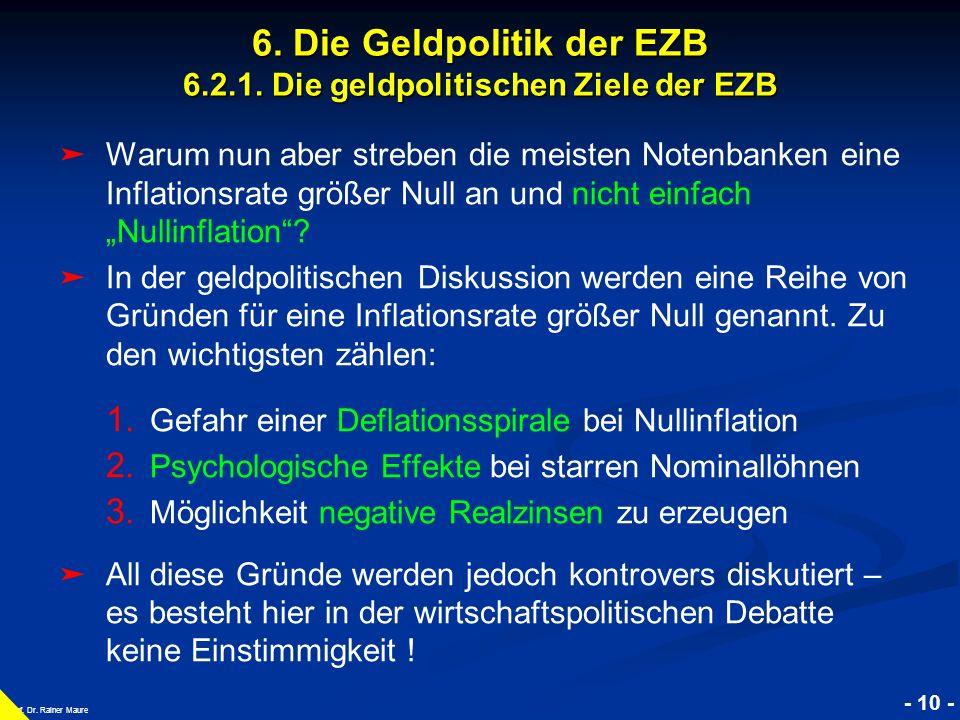 © RAINER MAURER, Pforzheim - 10 - Prof. Dr. Rainer Maure 6. Die Geldpolitik der EZB 6.2.1. Die geldpolitischen Ziele der EZB Warum nun aber streben di