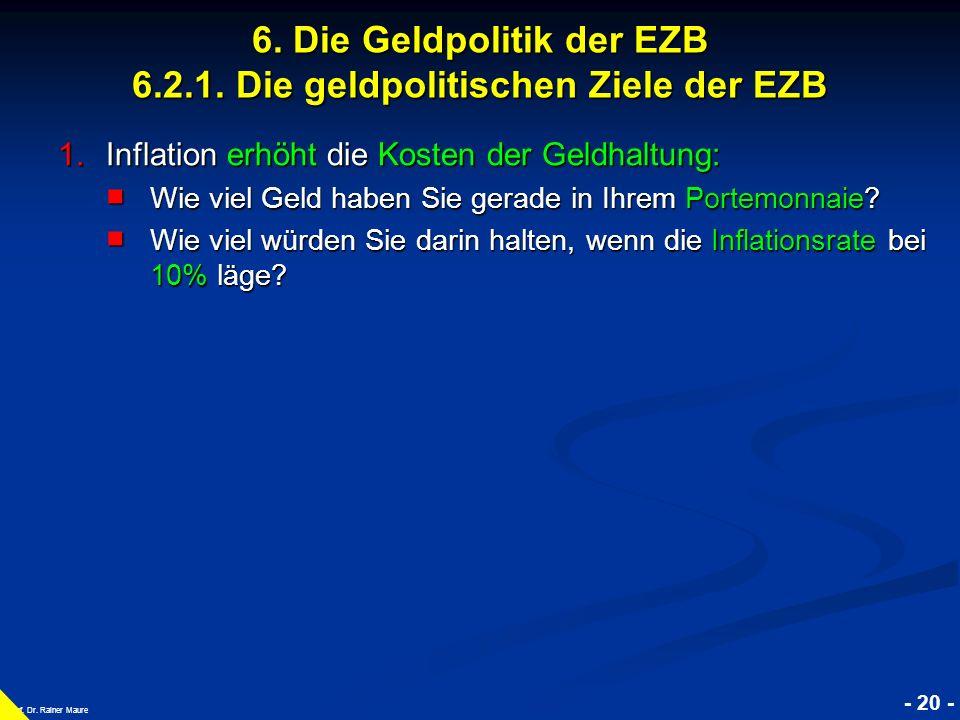 © RAINER MAURER, Pforzheim - 20 - Prof. Dr. Rainer Maure 6. Die Geldpolitik der EZB 6.2.1. Die geldpolitischen Ziele der EZB 1.Inflation erhöht die Ko