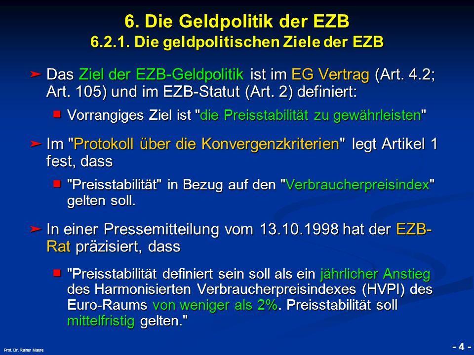 © RAINER MAURER, Pforzheim - 4 - Prof. Dr. Rainer Maure 6. Die Geldpolitik der EZB 6.2.1. Die geldpolitischen Ziele der EZB Das Ziel der EZB-Geldpolit