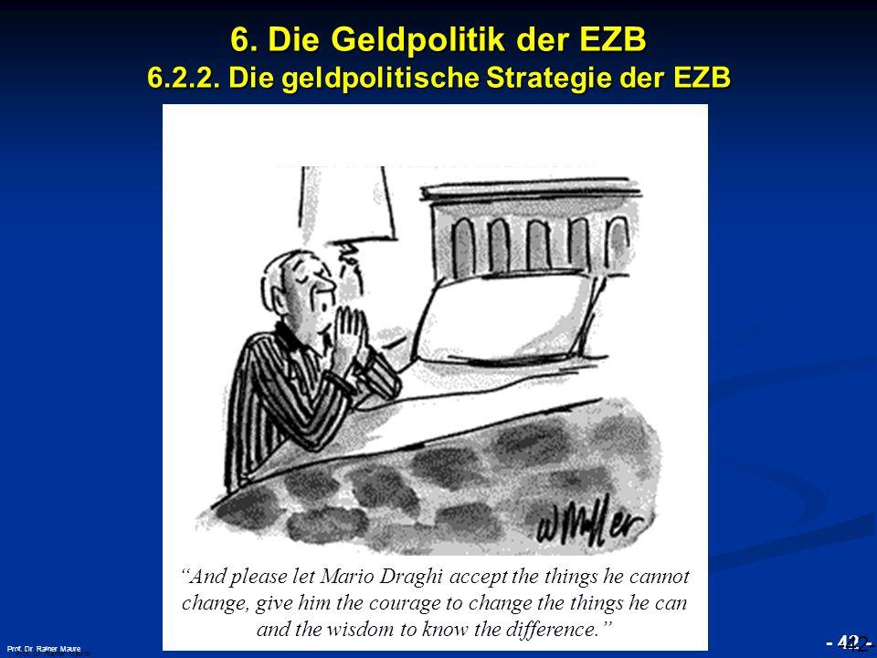 © RAINER MAURER, Pforzheim - 42 - Prof. Dr. Rainer Maure Prof. Dr. Rainer Maurer -42- And please let Mario Draghi accept the things he cannot change,