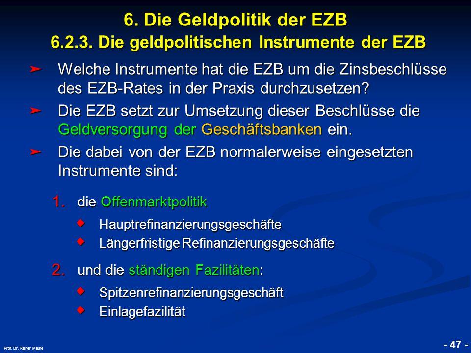 © RAINER MAURER, Pforzheim - 47 - Prof. Dr. Rainer Maure 6. Die Geldpolitik der EZB 6.2.3. Die geldpolitischen Instrumente der EZB Welche Instrumente