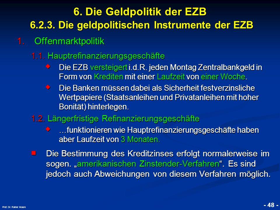 © RAINER MAURER, Pforzheim - 48 - Prof. Dr. Rainer Maure 6. Die Geldpolitik der EZB 6.2.3. Die geldpolitischen Instrumente der EZB 1.Offenmarktpolitik
