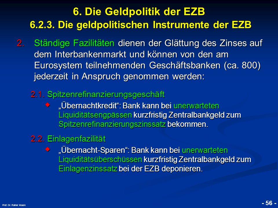 © RAINER MAURER, Pforzheim - 56 - Prof. Dr. Rainer Maure 6. Die Geldpolitik der EZB 6.2.3. Die geldpolitischen Instrumente der EZB 2.Ständige Fazilitä