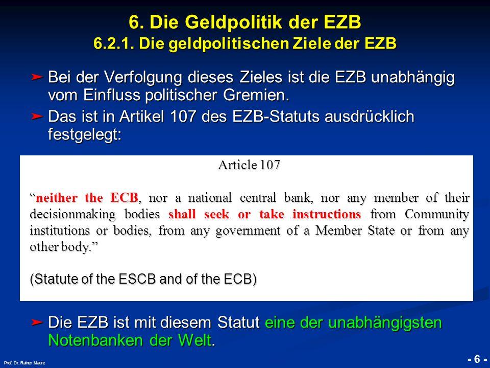 © RAINER MAURER, Pforzheim - 6 - Prof. Dr. Rainer Maure 6. Die Geldpolitik der EZB 6.2.1. Die geldpolitischen Ziele der EZB Bei der Verfolgung dieses