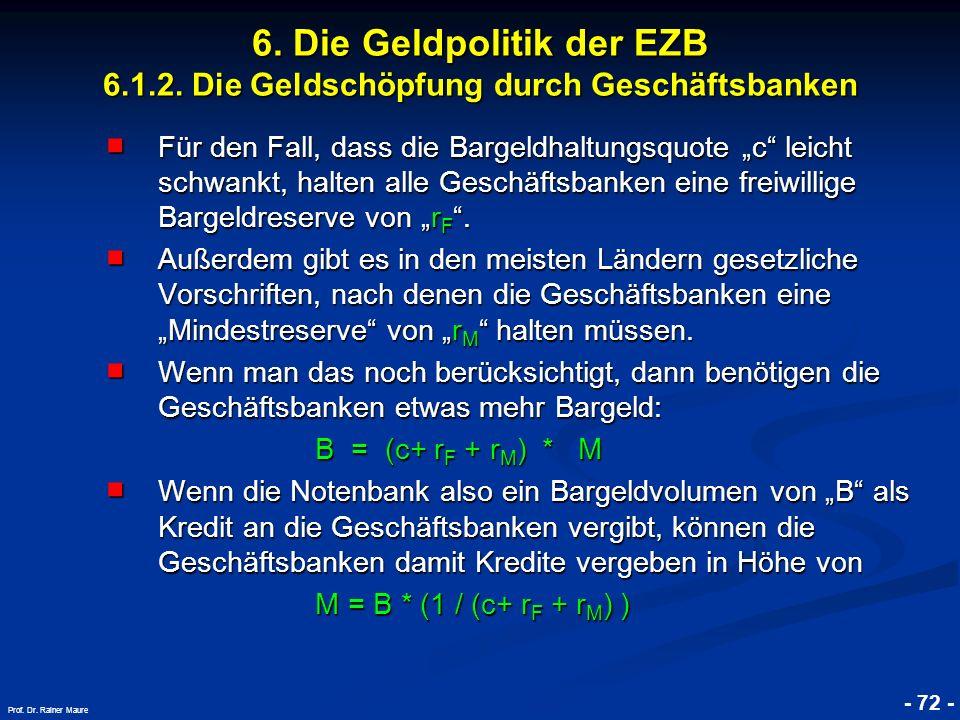 © RAINER MAURER, Pforzheim - 72 - Prof. Dr. Rainer Maure 6. Die Geldpolitik der EZB 6.1.2. Die Geldschöpfung durch Geschäftsbanken Für den Fall, dass