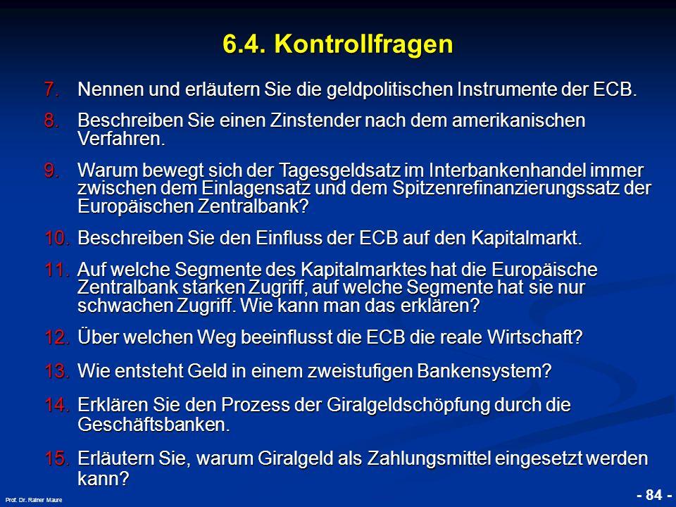 © RAINER MAURER, Pforzheim - 84 - Prof. Dr. Rainer Maure 6.4. Kontrollfragen 7.Nennen und erläutern Sie die geldpolitischen Instrumente der ECB. 8.Bes