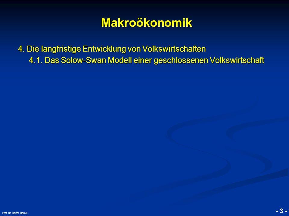 © RAINER MAURER, Pforzheim - 3 - Prof. Dr. Rainer Maurer Makroökonomik Makroökonomik 4. Die langfristige Entwicklung von Volkswirtschaften 4.1. Das So