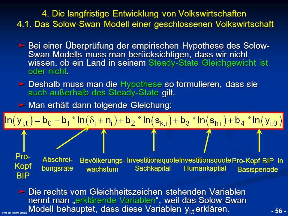 © RAINER MAURER, Pforzheim - 56 - Prof. Dr. Rainer Maurer Bei einer Überprüfung der empirischen Hypothese des Solow- Swan Modells muss man berücksicht