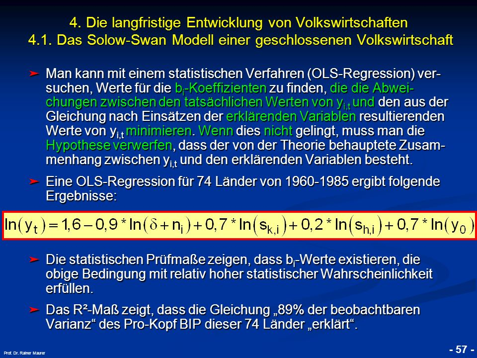 © RAINER MAURER, Pforzheim - 57 - Prof. Dr. Rainer Maurer Man kann mit einem statistischen Verfahren (OLS-Regression) ver- suchen, Werte für die b i -