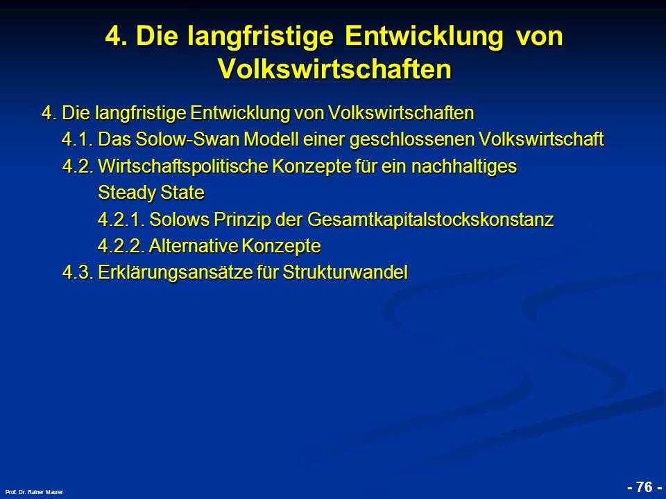 © RAINER MAURER, Pforzheim - 76 - Prof. Dr. Rainer Maurer 4. Die langfristige Entwicklung von Volkswirtschaften 4.1. Das Solow-Swan Modell einer gesch