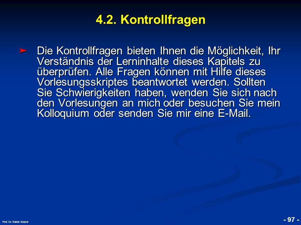 © RAINER MAURER, Pforzheim - 97 - Prof. Dr. Rainer Maurer 4.2. Kontrollfragen Die Kontrollfragen bieten Ihnen die Möglichkeit, Ihr Verständnis der Ler