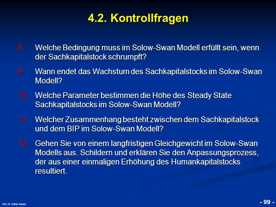 © RAINER MAURER, Pforzheim - 99 - Prof. Dr. Rainer Maurer 4.2. Kontrollfragen 8.Welche Bedingung muss im Solow-Swan Modell erfüllt sein, wenn der Sach